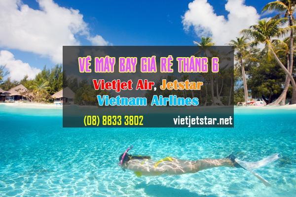 Vé máy bay giá rẻ tháng 6 Vietjet Air, Jetstar, VN Airlines