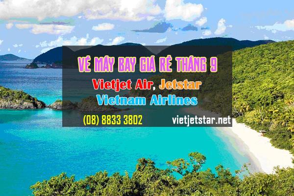 Vé máy bay giá rẻ tháng 9 Vietjet Air, Jetstar và Vietnam Airlines